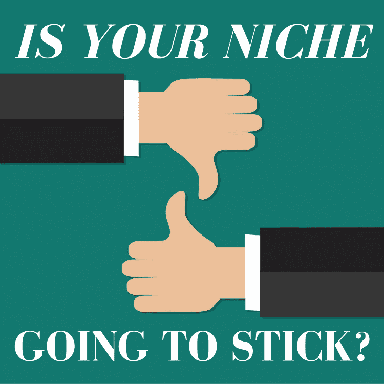 Is Your Niche Going To Stick