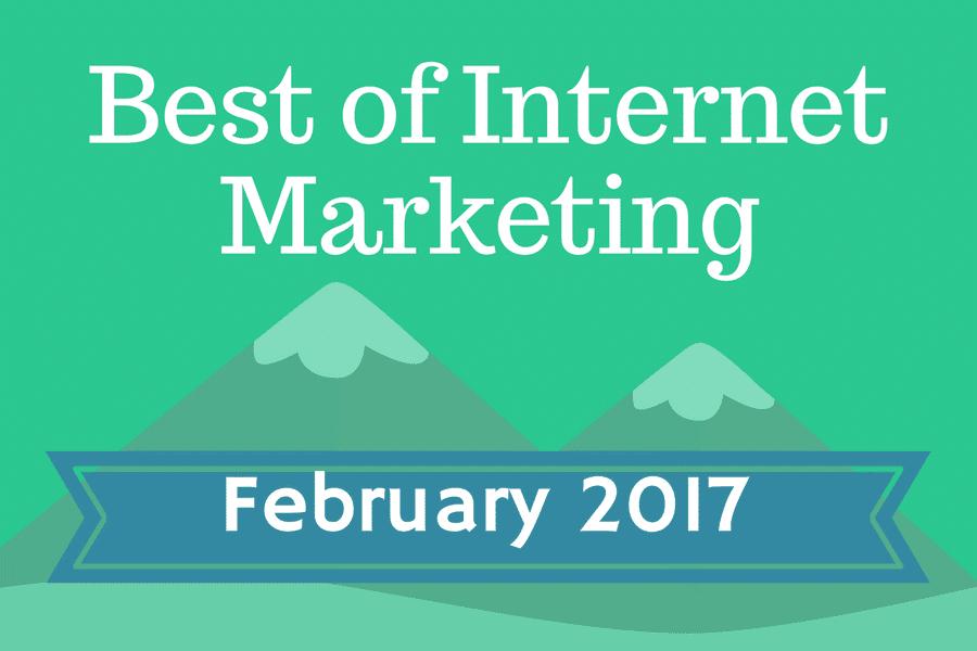 Best of Internet Marketing for February 2017