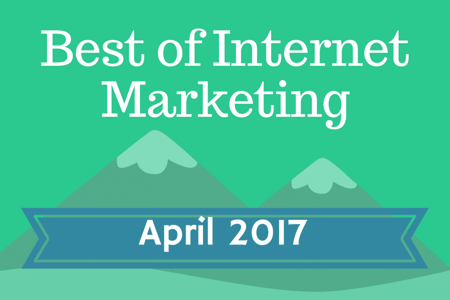 Best of Internet Marketing April 2017