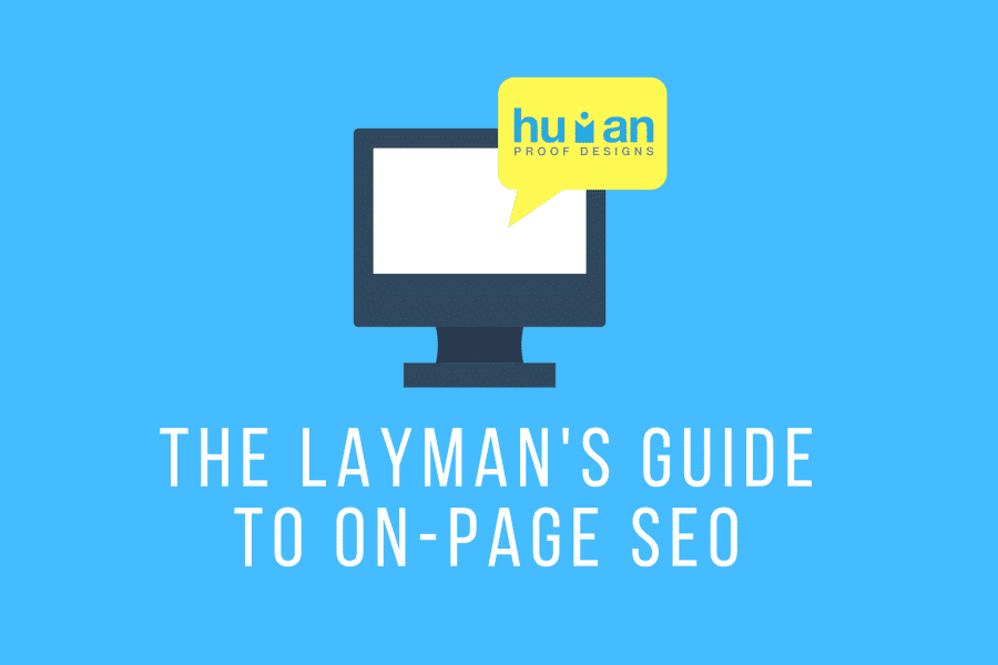 A Layman's Guide To Onpage SEO - Human Proof Designs