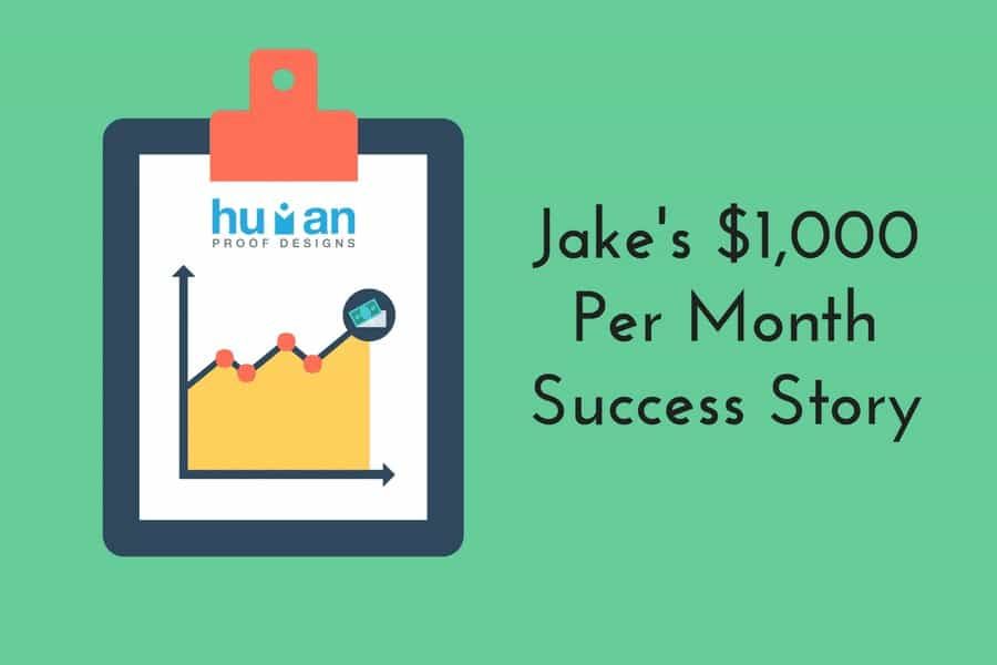 Jake's $1,000 Per Month Success Story