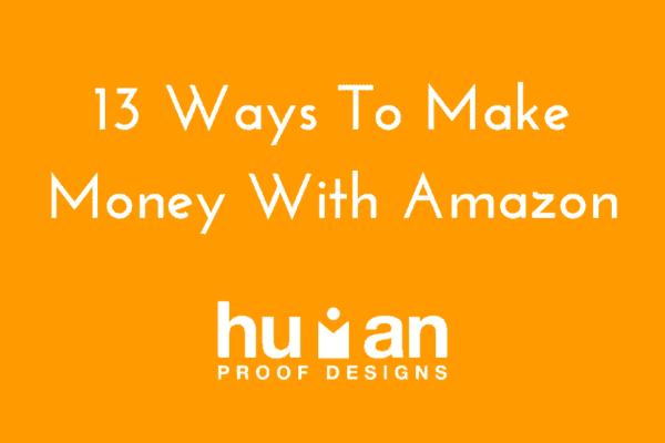 13 Ways To Make Money With Amazon