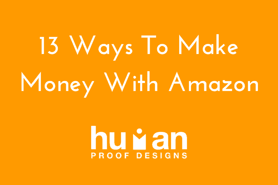 13 Ways To Make Money With Amazon