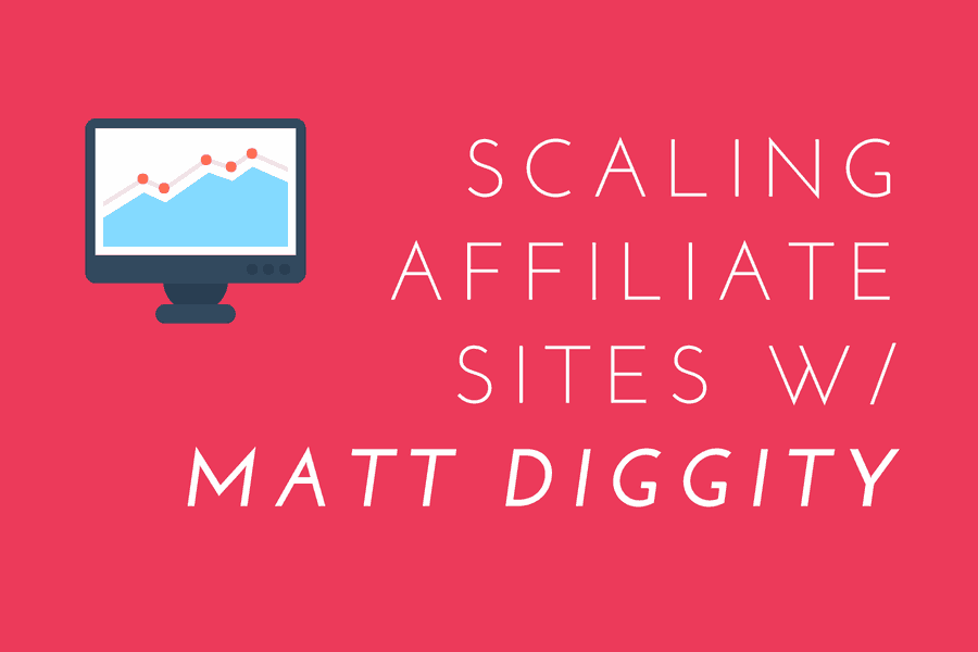 Scaling Affiliate Sites with Matt Diggity