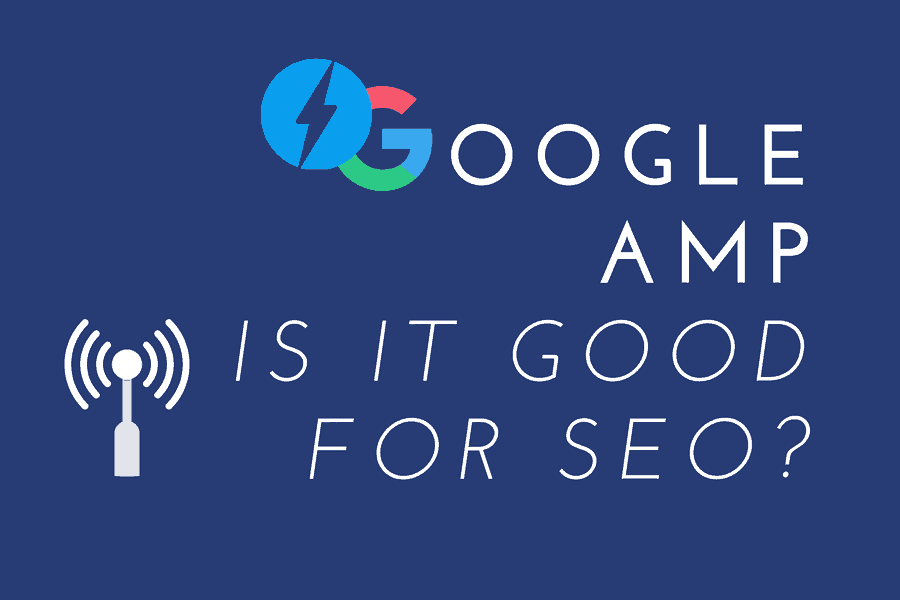 Is Google AMP Good For SEO?