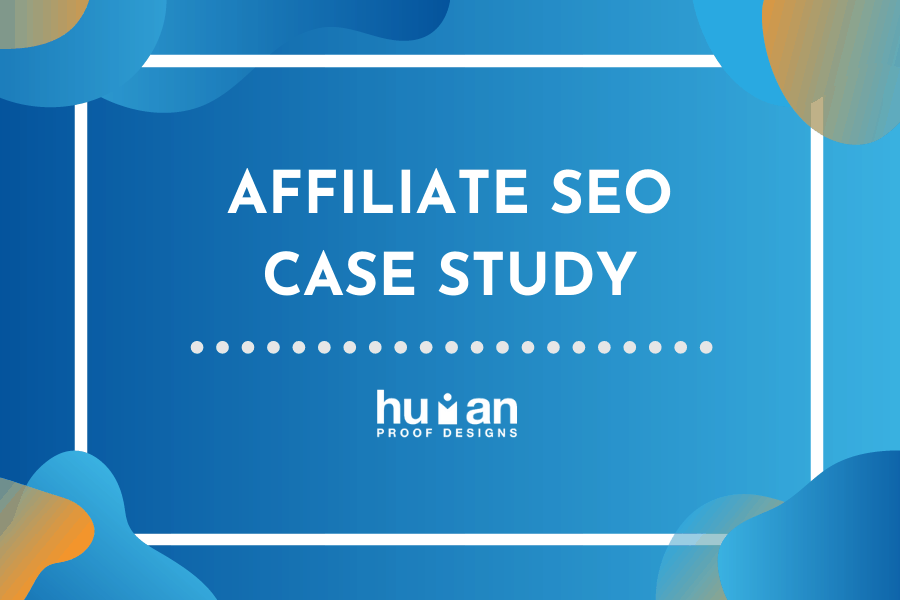 Human Proof Designs Affiliate SEO Case Study